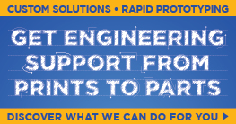 Engineering Support from Prints to Parts • Complete Machine Shop • Rapid Prototyping
